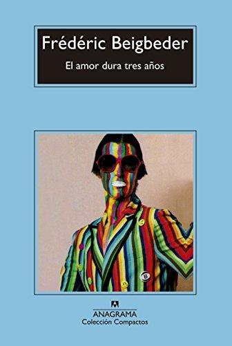 El Amor Dura Tres Años (Compactos nº 683) por Frédéric Beigbeder