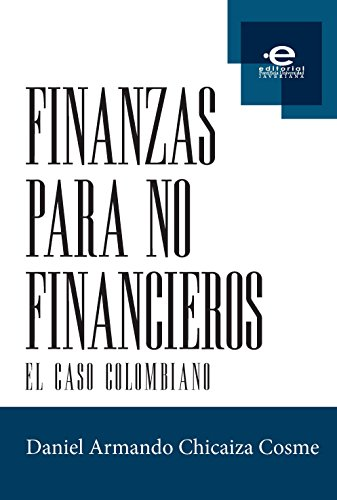 Finanzas para no financieros: El caso colombiano por Daniel Armando Chicaiza Cosme