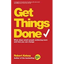 Get Things Done: What Stops Smart People Achieving More and How You Can Change by Robert Kelsey (2014-03-31)