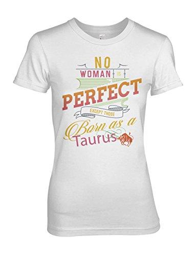 No Woman Is Perfect Except Those Born As A Taurus Stier Tierkreis Geburtstag Damen T-Shirt Weiß