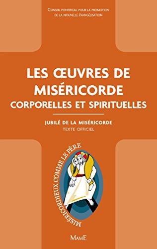 Les oeuvres de la Miséricorde : Corporelles et spirituelles