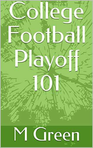 College Football Playoff 101 di M Green