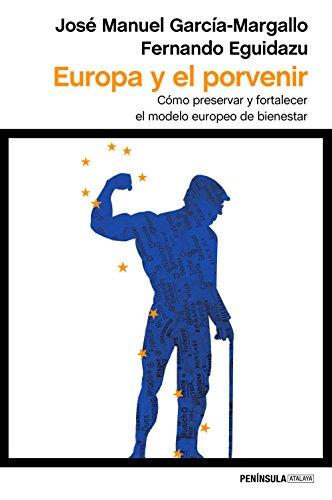 Europa y el porvenir: Cómo preservar y fortalecer el modelo europeo de bienestar por José Manuel García-Margallo