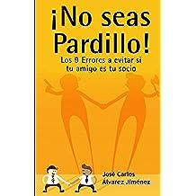 ¡No seas Pardillo!: Los 9 Errores a evitar si tu amigo es tu socio: Versión Ampliada