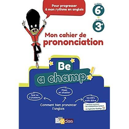 Be a Champ! - Mon cahier de prononciation - Anglais Collège