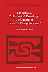 The Nature of Technological Knowledge. Are Models of Scientific Change Relevant? (Sociology of the Sciences - Monographs)