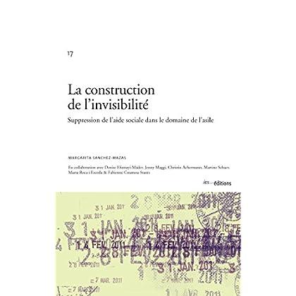 La construction de l'invisibilité: Suppression de l'aide sociale dans le domaine de l'asile (Le social dans la cité t. 17)