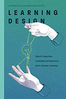 Learning Design: Create amazing learning experiences with Design Thinking by [Klang, Christian, Suter, Mara Milena]