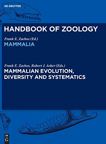 Handbook of Zoology/ Handbuch der Zoologie. Handbook of Zoology. Mammalia: Mammalian Evolution, Diversity and Systematics