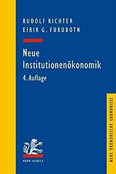 Neue Institutionenökonomik: Eine Einführung und kritische Würdigung (Neue ökonomische Grundrisse)