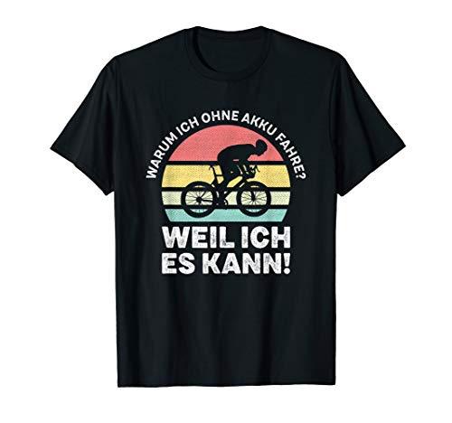 Warum Ich Ohne Akku Fahre Weil Ich Es Kann Spruch T-Shirt