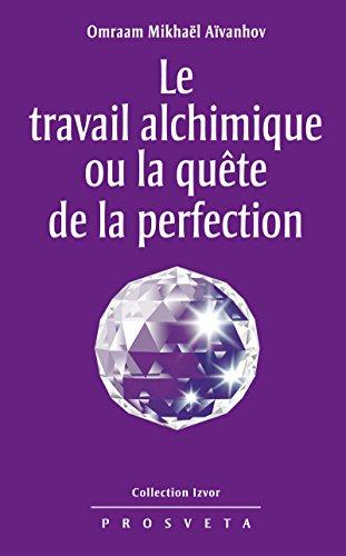 Le travail alchimique ou la quête de la perfection (Izvor (FR) t. 221) par Omraam Mikhaël Aïvanhov