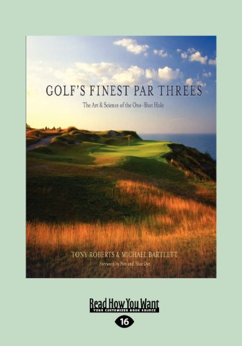 Golf's Finest Par Threes: The Art & Science of the One-Shot Hole (Large Print 16pt) por Michael Bartlett
