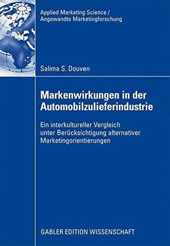 Markenwirkungen in der Automobilzulieferindustrie: Ein Interkultureller Vergleich unter Berücksichtigung Alternativer Marketingorientierungen (Applied ... Science / Angewandte Marketingforschung)