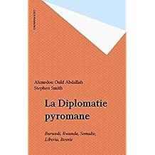 La Diplomatie pyromane: Burundi, Rwanda, Somalie, Liberia, Bosnie