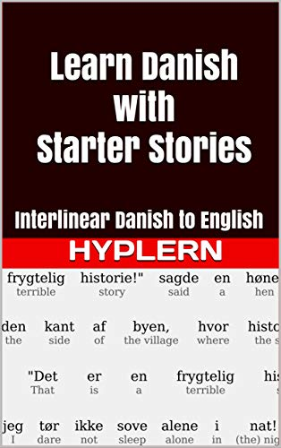 Learn Danish with Starter Stories: Interlinear Danish to English (Learn Danish with Interlinear Stories for Beginners and Advanced Readers Book 2) (English Edition)