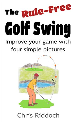 The Rule-Free Golf Swing: Improve your game with four simple pictures (English Edition) (Practice Swing)