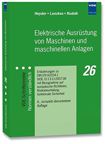 Elektrische Ausrüstung von Maschinen und maschinellen Anlagen: Erläuterungen zu DIN EN 60204-1 (VDE 0113 Teil 1):2007 mit Bezugnahme auf Europäische ... Funktionale Sicherheit, Schutzkonzepte