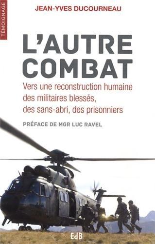 L'autre combat. Vers une reconstruction humaine des militaires blesss, sans-abri, prisonniers