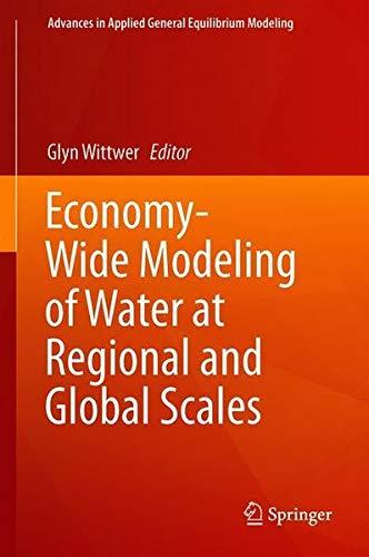 Economy-Wide Modeling of Water at Regional and Global Scales (Advances in Applied General Equilibrium Modeling)