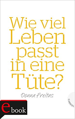Wie viel Leben passt in eine Tüte? (German Edition) por Donna Freitas