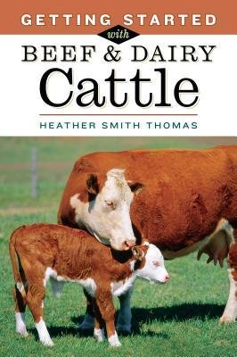[(Getting Started with Beef & Dairy Cattle)] [Author: Heather Smith Thomas] published on (July, 2005)