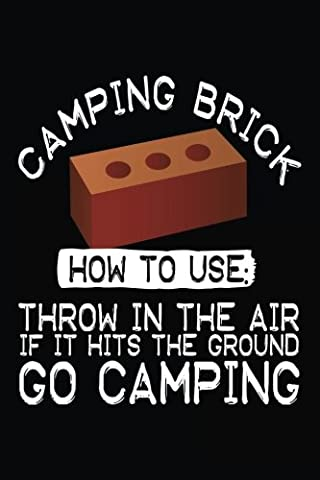 Camping Brick How To Use: Throw In The Air If It Hits The Ground Go Camping: Blank Books & Journals (notebook, journal, diary)