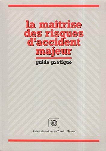 La Maîtrise des risques d'accident majeur: Guide pratique : contribution de l'OIT au Programme international sur la sécurité des substances chimiques par le PNUE, l'OIT et l'OMS (IPCS)