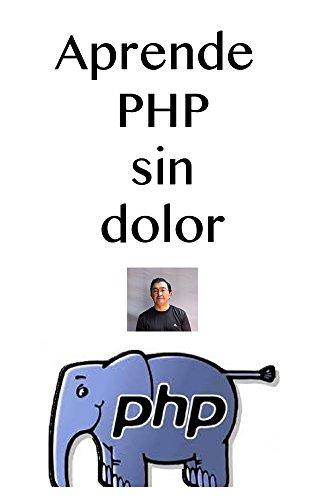 Aprende PHP sin dolor: Aprende el lenguaje más utilizado para desarrolla aplicaciones en Internet por Francisco Javier Arce Anguaino