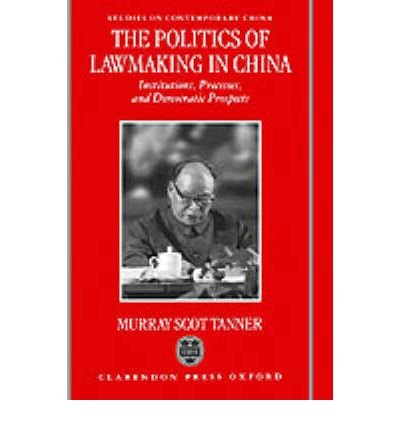 [(The Politics of Lawmaking in Post-Mao China: Institutions, Processes and Democratic Prospects )] [Author: Murray Scott Tanner] [Apr-1999]