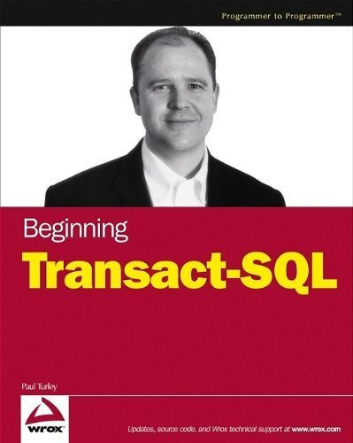 Beginning Transact-SQL with SQL Server 2000 and 2005 1st edition by Turley, Paul (2005) Paperback