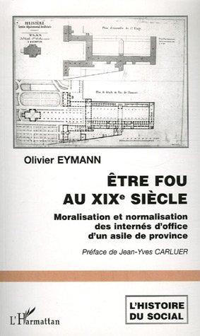 Etre fou au XIXe siècle : Moralisation et normalisation des internés d'office d'un asile de province