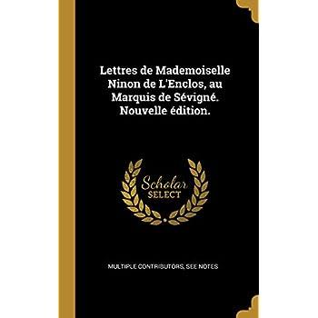 Lettres de Mademoiselle Ninon de l'Enclos, Au Marquis de Sévigné. Nouvelle Édition.