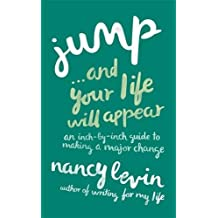 Jump.and Your Life Will Appear: An Inch-By-Inch Guide To Making A Major Change