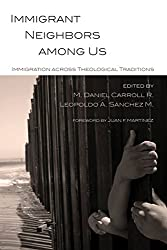 Immigrant Neighbors among Us: Immigration across Theological Traditions