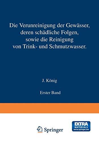 Die Verunreinigung der Gewässer deren Schädliche Folgen, sowie die Reinigung von Trink- und Schmutzwasser: Erster Band (German Edition) - Die Reinigung Der Gewässer