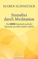 Stressfrei durch Meditation: Das MBSR-Kursbuch nach der Methode von Jon Kabat-Zinn