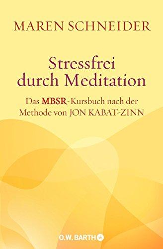 Preisvergleich Produktbild Stressfrei durch Meditation: Das MBSR-Kursbuch nach der Methode von Jon Kabat-Zinn