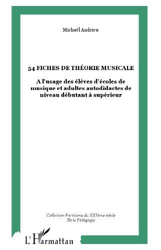 54 fiches de théorie musicale: A l'usage des élèves d'écoles de musique et adultes autodidactes de niveau débutant à supérieur (Partitions du XXIème siècle)