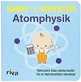 Babys erstes Semester – Atomphysik: Komplizierte Dinge einfach erklärt für die Nobelpreisträger von morgen