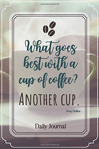 What goes best with a cup of coffee? Another Cup.-Blank Lined Notebook-Funny Quote Journal-6'x9'/120 pages: Coffee Lovers Funny Appreciation ... ds,wives,mothers,husbands,dads,employees,boss