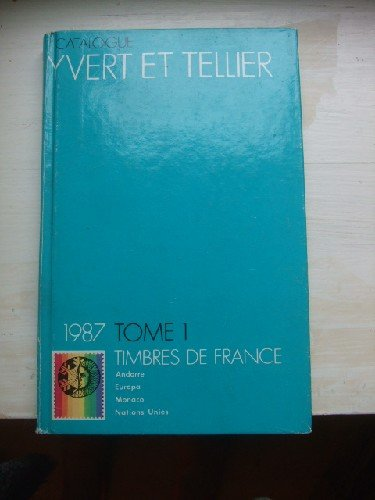 Catalogue Yvert & Tellier 1987. Tome I les timbres de France : Andorre - Europa - Monaco - Nations Unies par YVERT - TELLIER