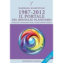 1987-2012 – Il Portale del Risveglio Planetario - Saggezza dalle Pleiadi per l'evoluzione Umana (Stazione Celeste eBook)