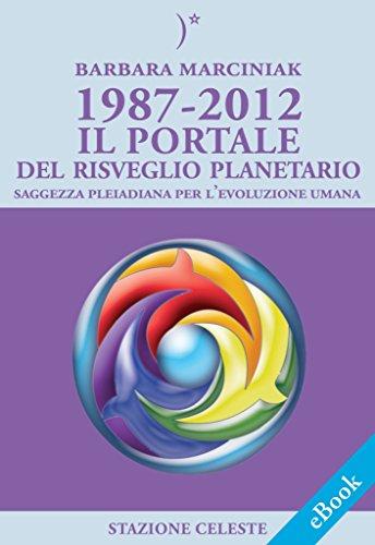 1987-2012  Il Portale del Risveglio Planetario - Saggezza dalle Pleiadi per l'evoluzione Umana (Stazione Celeste eBook)