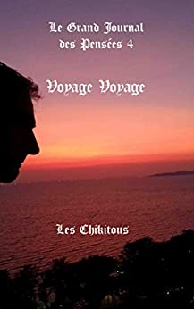 Voyage Voyage (Le Grand Journal des Pensées t.4) par [Chikitous, Les]