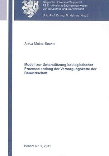 """Modell zur Unterstützung baulogistischer Prozesse entlang der Versorgungskette der Bauwirtschaft: Modell """"BAULOG"""" (Bericht - Lehr- und Forschungsgebiet Baubetrieb und Bauwirtschaft)"""