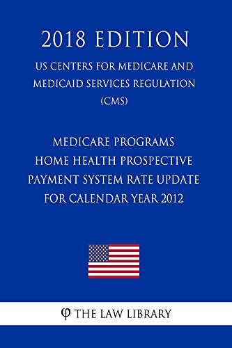 Medicare Programs - Home Health Prospective Payment System Rate Update for Calendar Year 2012 (US Centers for Medicare and Medicaid Services Regulation) (CMS) (2018 Edition) (English Edition)