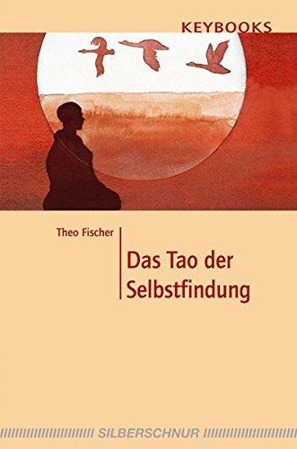 Das Tao der Selbstfindung. by Theo Fischer (2001-05-31)