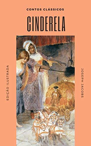 Cinderela: (Ilustrado) (Contos Clássicos Livro 3) (Portuguese Edition) por Joseph Jacobs