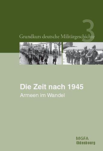 Grundkurs deutsche Militärgeschichte: Die Zeit nach 1945: Armeen im Wandel